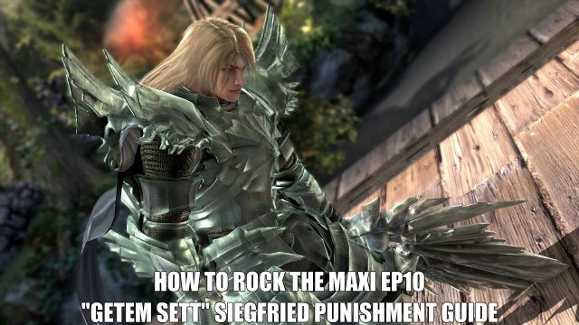 "How To Rock The Maxi Ep 10 ""Getem Sett"" Siegfried Punishment Guide"