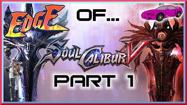 Mr. 3000GT's Edge of... SoulCalibur V - Part 1