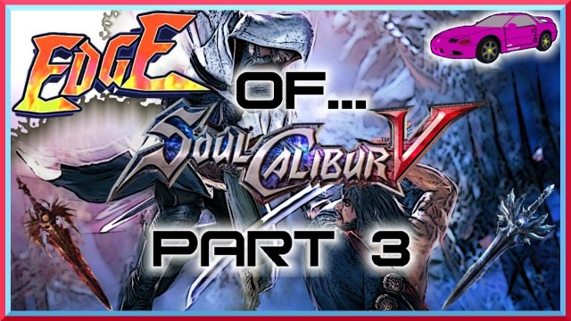 Mr. 3000GT's Edge of... SoulCalibur V - Part 3